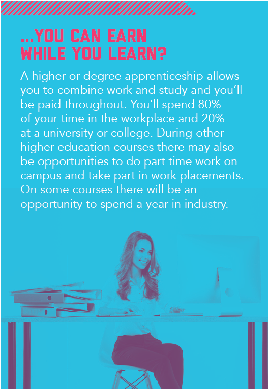 You can earn while you learn with an apprenticeship.